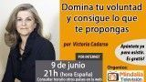 09/06/16 Domina tu voluntad y consigue lo que te propongas por Victoria Cadarso