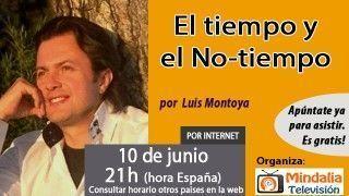 10/06/16 El tiempo y el No-tiempo por Luis Montoya