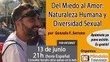 13/06/16 Del Miedo al Amor: Naturaleza Humana y Diversidad Sexual por Gonzalo F. Serrano