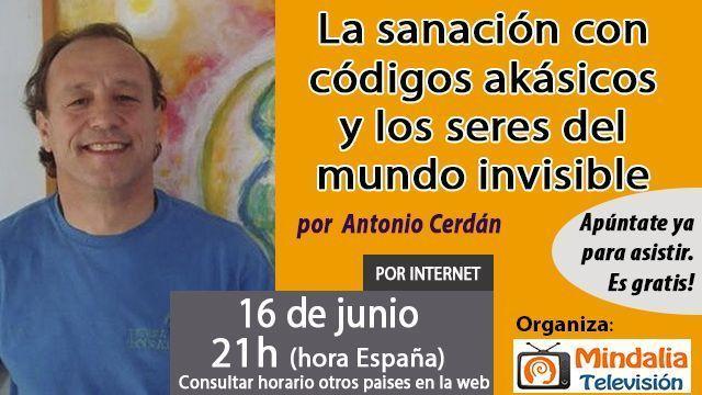 16jun16 La sanación con códigos akásicos y los seres del mundo invisible por Antonio Cerdán