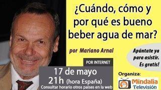 17/05/16 ¿Cuándo, cómo y por qué es bueno beber agua de mar? por Mariano Arnal