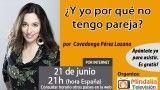 21/06/16 ¿Y yo por qué no tengo pareja? por Covadonga Pérez Lozana