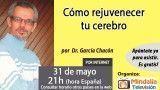 31/05/16 Cómo rejuvenecer tu cerebro por el Dr. García Chacón