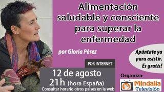 12/08/16 Alimentación saludable y consciente para superar la enfermedad por Gloria Pérez