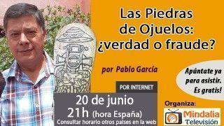 20/06/16 Las Piedras de Ojuelos: ¿verdad o fraude? por Pablo García