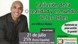 21/07/16 La ilusión de la realidad y el mundo de los Orbes por Gibran Hanna