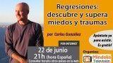 22/06/16 Regresiones: descubre y supera miedos y traumas por Carlos González