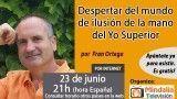 23/06/16 Despertar del mundo de ilusión de la mano del Yo Superior por Fran Ortega