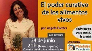 24/06/16 El poder curativo de los alimentos vivos por Angela Fuertes