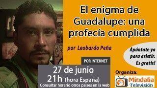 27/06/16 El enigma de Guadalupe: una profecía cumplida por Leobardo Peña