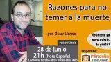 28/06/16 Razones para no temer a la muerte Óscar Llorens