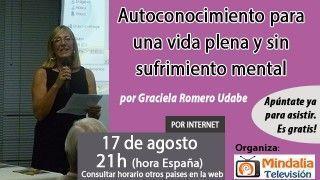 17/08/16 Autoconocimiento para una vida plena y sin sufrimiento mental por Graciela Romero Udabe