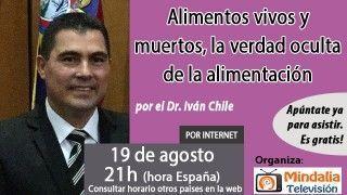 19/08/16 Alimentos vivos y muertos, la verdad oculta de la alimentación por el Dr. Iván Chile