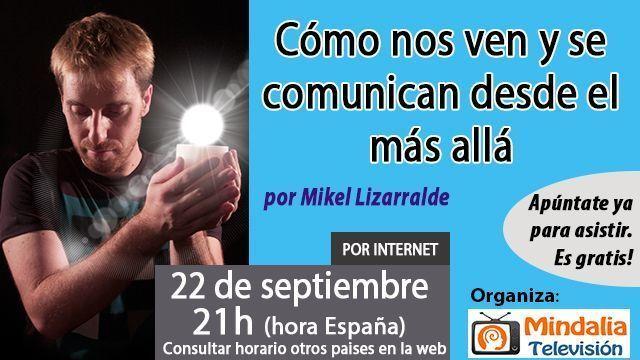 22sep16 Cómo nos ven y se comunican desde el más allá por Mikel Lizarralde