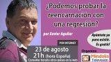 23/08/16 ¿Podemos probar la reencarnación con una regresión? por Xavier Aguilar