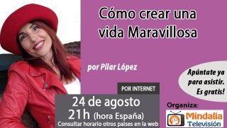 24/08/16 Cómo crear una vida Maravillosa por Pilar López