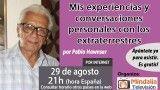 29/08/16 Mis experiencias y conversaciones personales con los extraterrestres por Pablo Hawnser