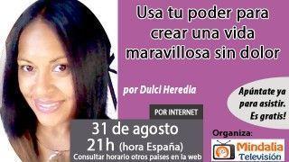 31/08/16 Usa tu poder para crear una vida maravillosa sin dolor por Dulci Heredia
