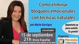 15/09/16 Cómo eliminar bloqueos emocionales con técnicas naturales por Maite Garrigos