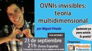 23/09/16 OVNIs invisibles: teoría multidimensional por Miguel Pineda