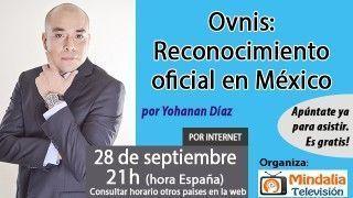 28/09/16 Ovnis: Reconocimiento oficial en México por Yohanan Díaz
