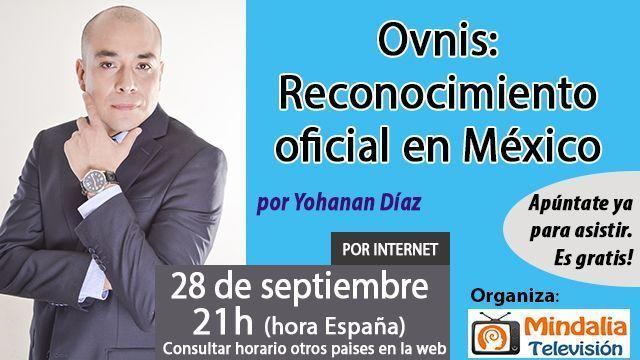 28sep16 Ovnis Reconocimiento oficial en México por Yohanan Díaz