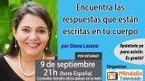 09/09/16 Encuentra las respuestas que están escritas en tu cuerpo por Diana Lozano