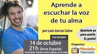 14/10/16 Aprende a escuchar la voz de tu alma por Laín García Calvo