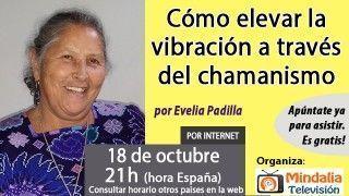 18/10/16 Cómo elevar la vibración a través del chamanismo por Evelia Padilla