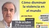 19/10/16 Cómo disminuir la violencia en el mundo por Joan Roura