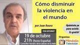 19/10/16 Cómo disminuir la violencia en el mundo por Joan Roura