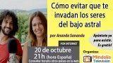20/10/16 Cómo evitar que te invadan los seres del bajo astral por Ananda Sananda