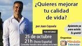 25/10/16 ¿Quieres mejorar tu calidad de vida? por Juan Cayuela