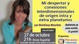 27/10/16 Mi despertar y conexiones interdimensionales de origen intra y extra planetarios por Beisblany Maarlem