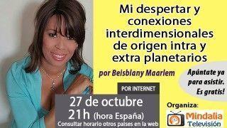 27/10/16 Mi despertar y conexiones interdimensionales de origen intra y extra planetarios por Beisblany Maarlem