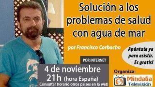 04/11/16  Solución a los problemas de salud con agua de mar por Francisco Corbacho