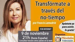 09/11/16  Transfórmate a través del no-tiempo Francis Lamadrid