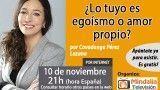 10/11/16  ¿Lo tuyo es egoísmo o amor propio? por Covadonga Pérez Lozana