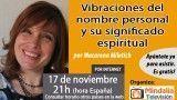 17/11/16 Vibraciones del nombre personal y su significado espiritual por Macarena Miletich