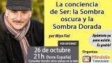 26/10/16 La conciencia de Ser: la Sombra oscura y la Sombra Dorada por Miyo Fiel