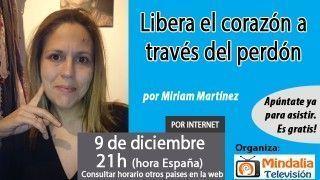09/12/16 Libera el corazón a través del perdón por Miriam Martínez