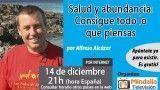 14/12/16 Salud y abundancia: Consigue todo lo que piensas por Alfredo Alcázar
