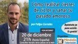 20/12/16 Cómo realizar cierres de ciclos y sanar tu pasado amoroso por Felipe Corrales