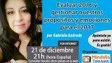 21/12/16 Evaluar 2016 y gestionar nuestros propósitos y emociones para el 2017 por Gabriela Andrade