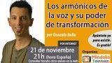 21/11/16 Los armónicos de la voz y su poder de transformación por Gonzalo Bolla