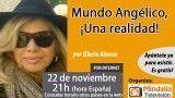 22/11/16 Mundo Angélico, ¡Una realidad! por Gloria Alonso