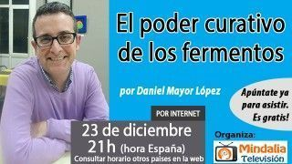 23/12/16 El poder curativo de los fermentos por Daniel Mayor López