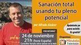 24/11/16 Sanación total usando tu pleno potencial por Alfredo Alcázar