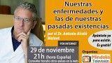 29/11/16 Nuestras enfermedades y las de nuestras pasadas existencias por el Dr.Antonio Alcalá Malavé