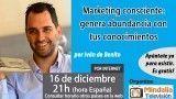 16/12/16 Marketing consciente: genera abundancia con tus conocimientos por Iván de Benito